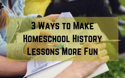 3 Ways to Make Homeschool History Lessons More Fun