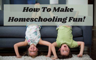 How to Make Homeschooling Fun!