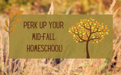 Perk Up Your Mid-Fall Homeschool!