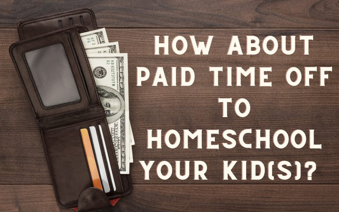 What About Paid Time Off to Homeschool Your Kids?