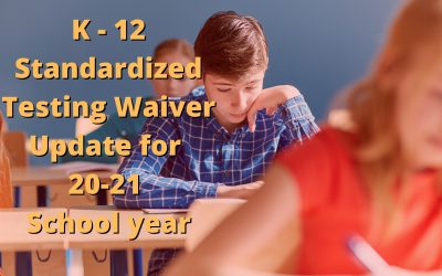 K through 12 Standardized Testing Waiver Update for 20-21 School Year