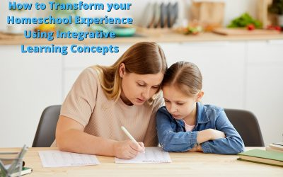How to Transform your Homeschool Experience Using Integrative Learning Concepts