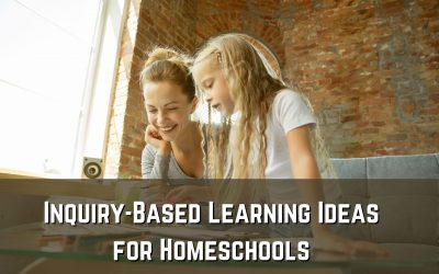Inquiry-Based Learning Ideas for Homeschools
