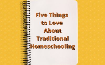 Five Things to Love About Traditional Homeschooling