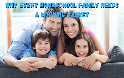 Why Every Homeschool Family Needs a Morning Basket