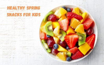 Healthy Spring Snacks for Kids