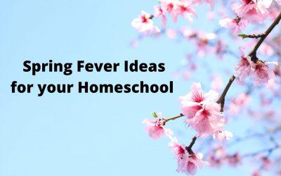 Spring Fever Ideas for your Homeschool
