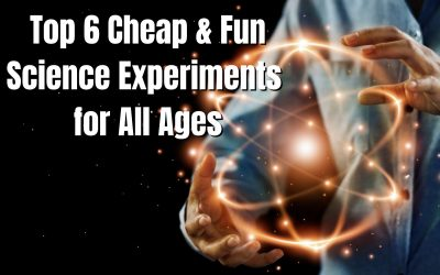 Top 6 Cheap and Fun Science Experiments for All Ages