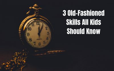 3 Old-Fashioned Skills All Kids Should Know