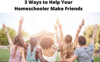 3 Ways to Help Your Homeschooler Make Friends